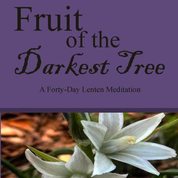 Carla Christopher Wilson - Fruit of the Darkest Tree; A Poetic Lenten Memoir